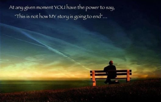 "At any given moment, YOU have the power to say, ""This is NOT how my story is going to end!""..."